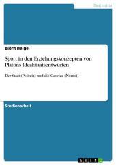Sport in den Erziehungskonzepten von Platons Idealstaatsentwürfen: Der Staat (Politeia) und die Gesetze (Nomoi)