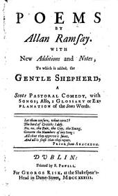 Poems by Allan Ramsay. With new additions and notes, to which is added, the Gentle shepherd, etc