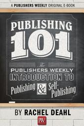 Publishing 101: The Publishers Weekly Introduction to Publishing and Self-Publishing