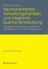 """Raumorientiertes Verwaltungshandeln und integrierte Quartiersentwicklung: Doppelter Gebietsbezug zwischen """"Behälterräumen"""" und """"Alltagsorten"""""""