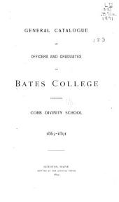General Catalogue of Officers and Graduates of Bates College Including Cobb Divinity School, 1863-1891