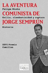 La aventura comunista de Jorge Semprún: Exilio, clandestinidad y ruptura