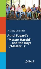 """A Study Guide for Athol Fugard's """"Master Harold"""" ? and the Boys (""""Master?)"""""""