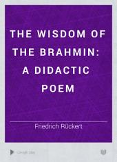 The Wisdom of the Brahmin: A Didactic Poem, Books 1-6