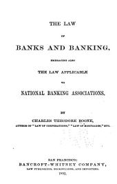 The Law of Banks and Banking: Embracing Also the Law Applicable to National Banking Associations