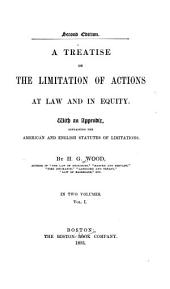 A Treatise on the Limitation of Actions at Law and in Equity: With an Appendix, Containing the American and English Statutes of Limitations, Volume 1