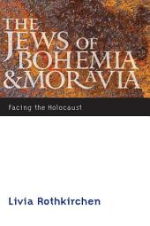 The Jews of Bohemia and Moravia: Facing the Holocaust