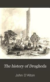 The History of Drogheda: With Its Environs, and an Introductory Memoir of the Dublin and Drogheda Railway, Volume 1