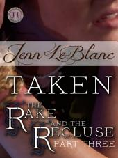 TAKEN : the Rake and the Recluse: Part Three (an illustrated time travel romance)