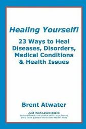 Healing Yourself!: 23 Ways to Heal You!
