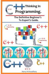 Thinking In C++ Programming :: The Definitive Beginner's To Expert's Guide.