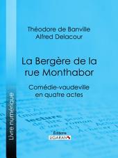 La Bergère de la rue Monthabor: Comédie-vaudeville en quatre actes