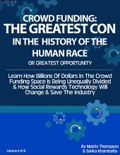 Crowd Funding Is The Greatest Con In The History Of The Human Race Or The Greatest Opportunity?: Learn How Billions Of Dollars In The Crowd Funding Space Is Being Unequally Divided & How Social Rewards Technology Can Enhance The Industry