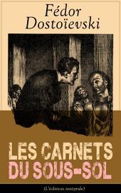 Les Carnets du sous-sol (L'édition intégrale): Mémoires écrites dans un souterrain
