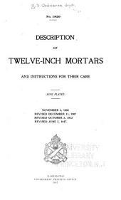 Description of Twelve-inch Mortars and Instructions for Their Care ...: Nov. 4, 1904. Rev. Dec. 11, 1907. Rev. Oct. 3, 1913
