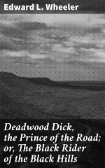 Deadwood Dick, the Prince of the Road; or, The Black Rider of the Black Hills
