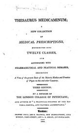 Thesaurus Medicaminum; a New Collection of Medical Prescriptions: Distributed Into Twelve Classes, and Accompanied with Pharmaceutical and Practical Remarks, Exhibiting a View of the Present State of the Materia Medica and Practice of Physic in this and Other Countries