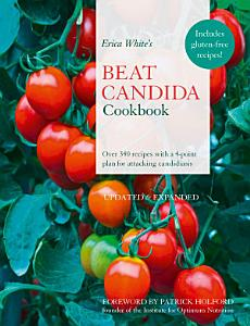 Erica White   s Beat Candida Cookbook  Over 340 recipes with a 4 point plan for attacking candidiasis Book