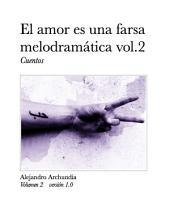 El amor es una farsa melodramática vol. 2: Vol. 2