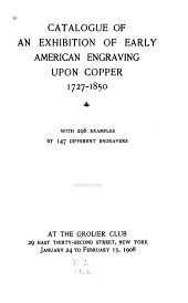Catalogue of an Exhibition of Early American Engraving Upon Copper: 1727-1850, with 296 Examples by 147 Different Engravers