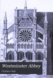 Westminster Abbey: a short history and description of the church and conventual buildings with notes on the monuments, Volume 42
