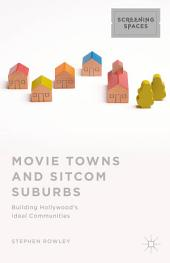 Movie Towns and Sitcom Suburbs: Building Hollywood's Ideal Communities
