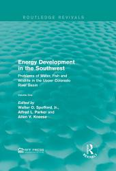 Energy Development in the Southwest: Problems of Water, Fish and Wildlife in the Upper Colorado River Basin