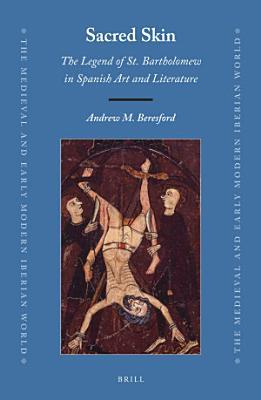 Sacred Skin  The Legend of St  Bartholomew in Spanish Art and Literature