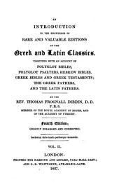 An Introduction to the Knowledge of Rare and Valuable Editions of the Greek and Latin Classics: Together with an Account of the Polyglot Bibles, Polyglot Psalters, Hebrew Bibles, Greek Bibles and Greek Testaments, the Greek Fathers and the Latin Fathers, Volume 2