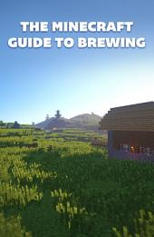 The Minecraft Guide To Brewing