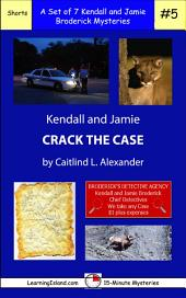 Kendall and Jamie Crack the Case: A Set of Seven 15-Minute Books