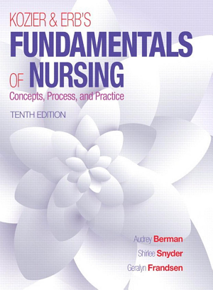 Kozier   Erb s Fundamentals of Nursing  Concepts  Process  and Practice  10th  Edition