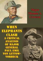When Elephants Clash - A Critical Analysis Of Major General Paul Emil Von Lettow-Vorbeck