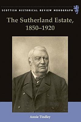 Sutherland Estate  1850 1920  Aristocratic Decline  Estate Management and Land Reform