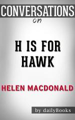 H Is for Hawk: A Novel by Helen Macdonald | Conversation Starters