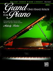 Grand One-Hand Solos for Piano, Book 2: 8 Elementary Pieces for Right or Left Hand Alone