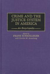 Crime and the Justice System in America: An Encyclopedia