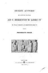 Incerti auctoris De ratione dicendi ad C. Herennium libri IV: (M. Tulli Ciceronis Ad Herennium libri VI)