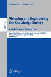 Visioning and Engineering the Knowledge Society - A Web Science Perspective: Second World Summit on the Knowledge Society, WSKS 2009, Chania, Crete, Greece, September 16-18, 2009. Proceedings