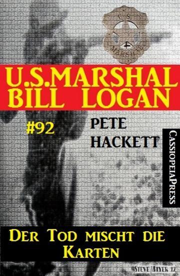 Der Tod mischt die Karten  U S  Marshal Bill Logan Band 92  PDF