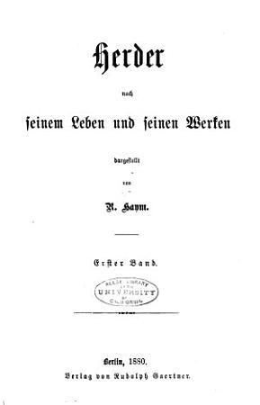 Herder nach seinem leben und seinen werken dargestellt  bd  1  buch  Herder in Preussen  2  buch  Herder in Riga  3  buch  Reischieben  4  buch  Das B  ckeburger exil PDF