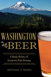 Washington Beer: A Heady History of Evergreen State Brewing