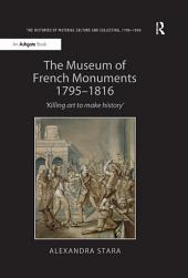 The Museum of French Monuments 1795?816: ?illing art to make history?