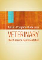 AAHA s Complete Guide for the Veterinary Client Service Representative PDF