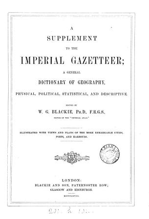 A Supplement to the Imperial Gazetteer  a General Dictionary of Geography  Physical  Political  Statistical  and Desriptive PDF