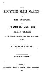 The Miniature Fruit Garden, Or, The Culture of Pyramidal and Bush Fruit Trees: With Instructions for Root-pruning &c. &c
