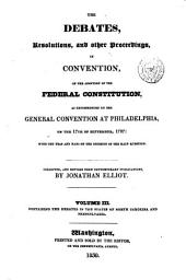 The Debates, Resolutions, and Other Proceedings, in Convention, on the Adoption of the Federal Constitution: As Recommended by the General Convention at Philadelphia, on the 17th of September, 1787: with the Yeas and Nays on the Decision of the Main Question, Volume 3
