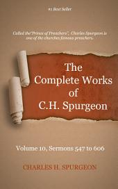 The Complete Works of C. H. Spurgeon, Volume 10: Sermons 547 to 606