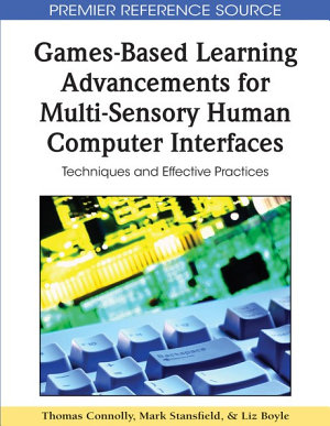 Games Based Learning Advancements for Multi Sensory Human Computer Interfaces  Techniques and Effective Practices PDF