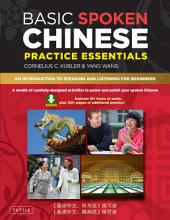 Basic Spoken Chinese Practice Essentials: An Introduction to Speaking and Listening for Beginners (Downloadable Audio MP3 and Printable Pages Included)